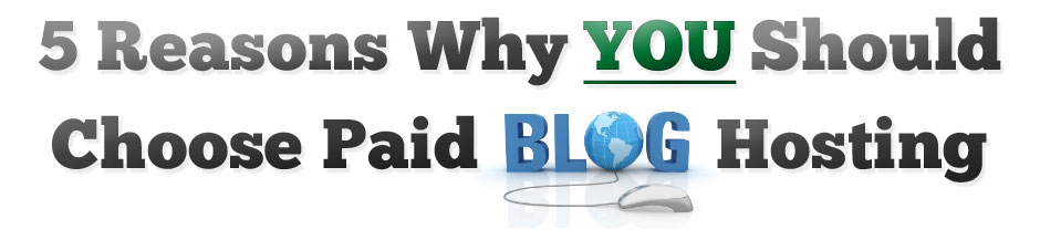 5 reasons why you should choose paid blog hosting